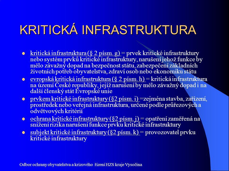 Odbor ochrany obyvatelstva a krizového řízení HZS kraje Vysočina KRITICKÁ INFRASTRUKTURA kritická infrastruktura (§ 2 písm. g) = prvek kritické infras