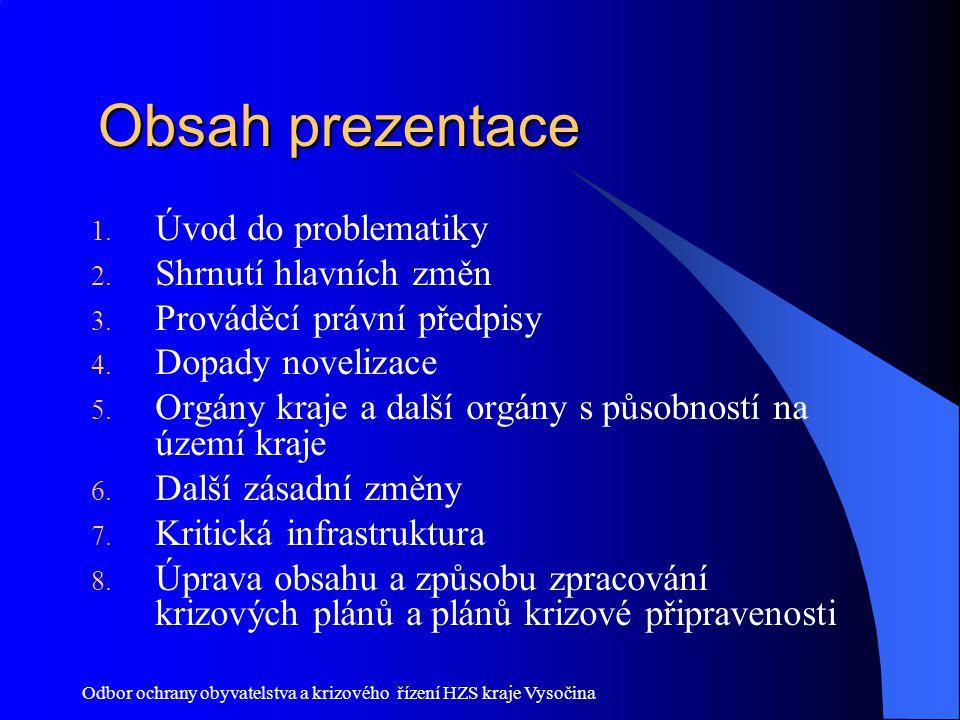 Odbor ochrany obyvatelstva a krizového řízení HZS kraje Vysočina Obsah prezentace Obsah prezentace 1. Úvod do problematiky 2. Shrnutí hlavních změn 3.