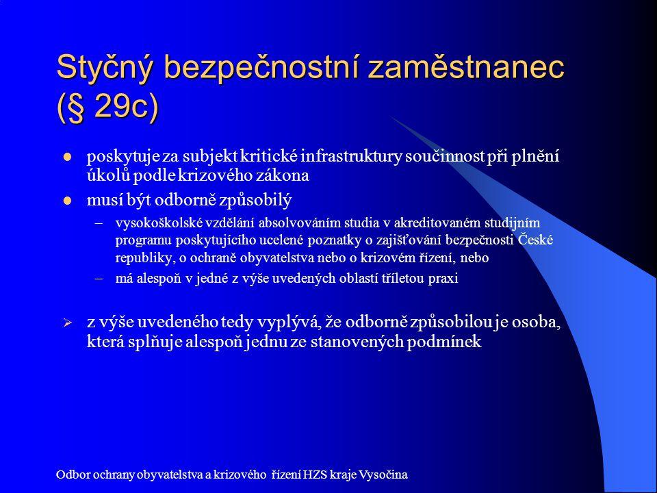 Odbor ochrany obyvatelstva a krizového řízení HZS kraje Vysočina Styčný bezpečnostní zaměstnanec (§ 29c) poskytuje za subjekt kritické infrastruktury