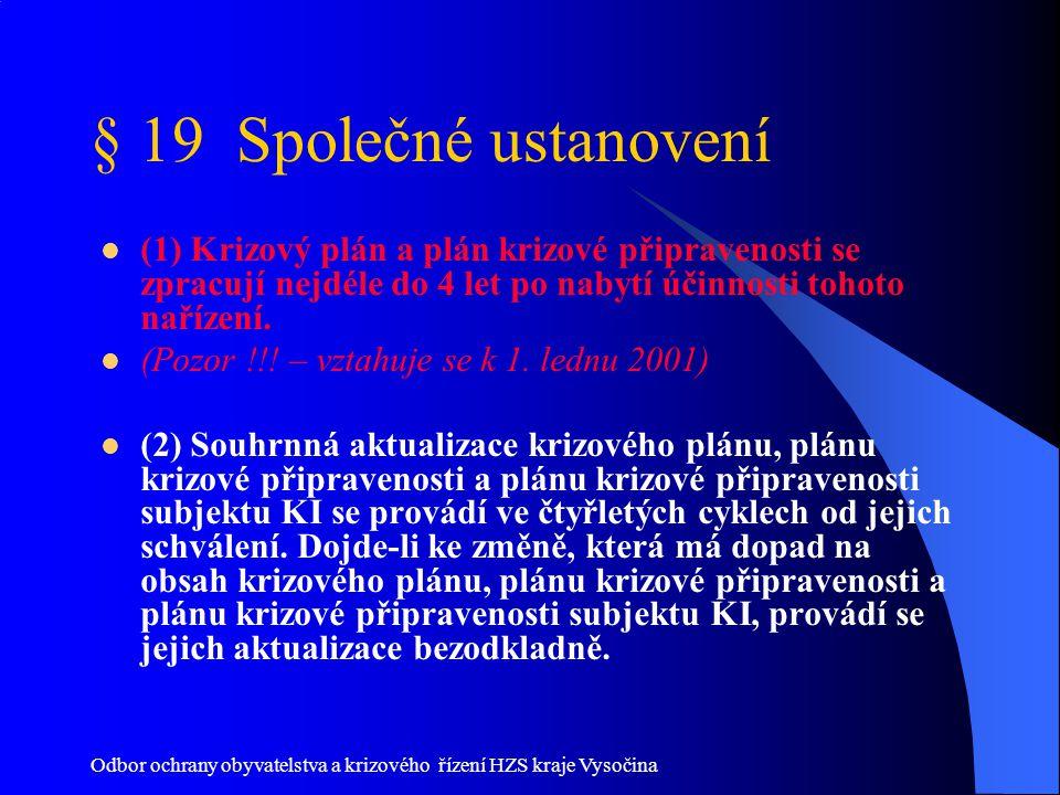 Odbor ochrany obyvatelstva a krizového řízení HZS kraje Vysočina § 19 Společné ustanovení (1) Krizový plán a plán krizové připravenosti se zpracují ne