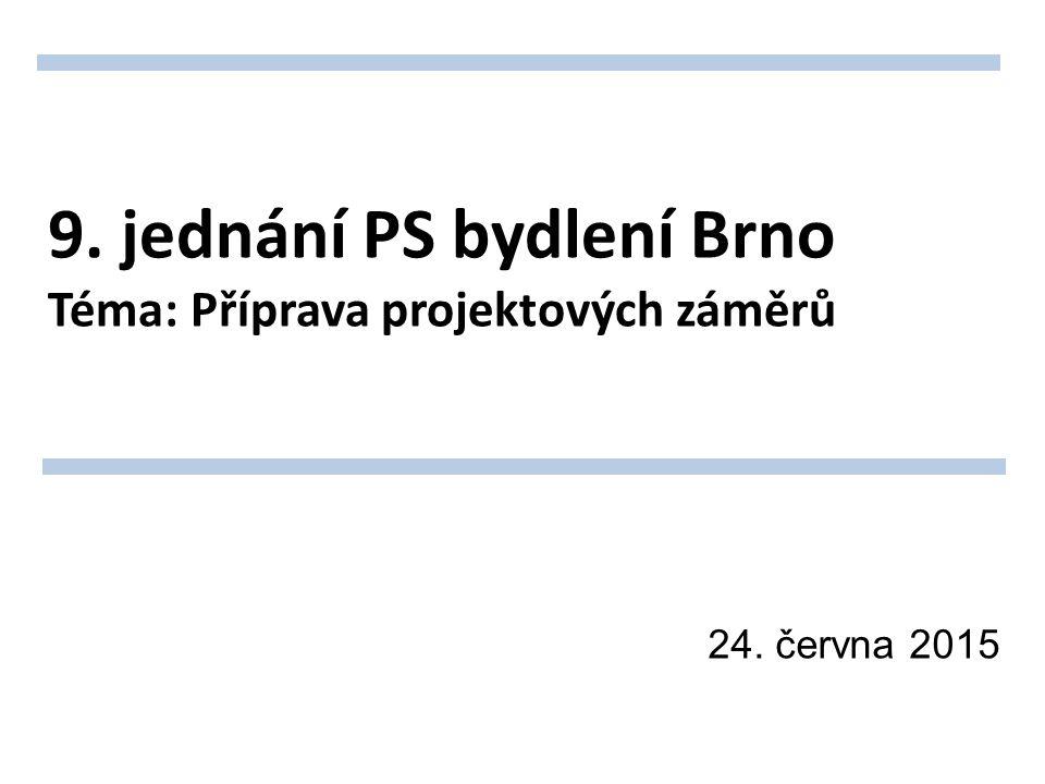 9. jednání PS bydlení Brno Téma: Příprava projektových záměrů 24. června 2015