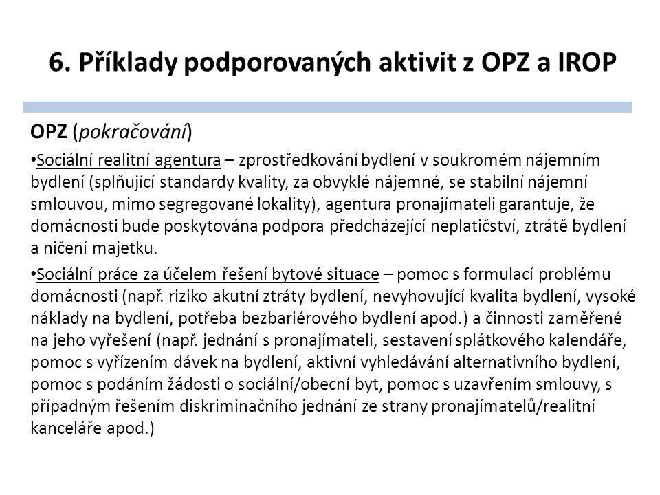 6. Příklady podporovaných aktivit z OPZ a IROP OPZ (pokračování) Sociální realitní agentura – zprostředkování bydlení v soukromém nájemním bydlení (sp