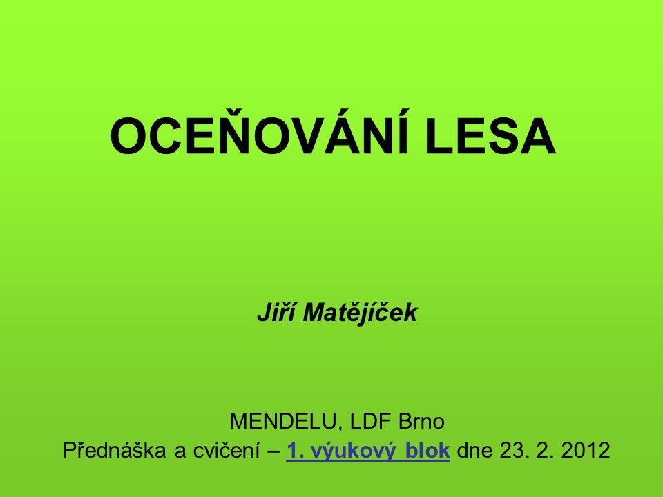 OCEŇOVÁNÍ LESA Jiří Matějíček MENDELU, LDF Brno Přednáška a cvičení – 1. výukový blok dne 23. 2. 2012