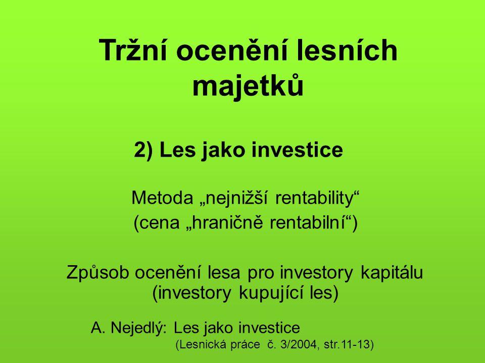 """2) Les jako investice Metoda """"nejnižší rentability"""" (cena """"hraničně rentabilní"""") Způsob ocenění lesa pro investory kapitálu (investory kupující les) A"""