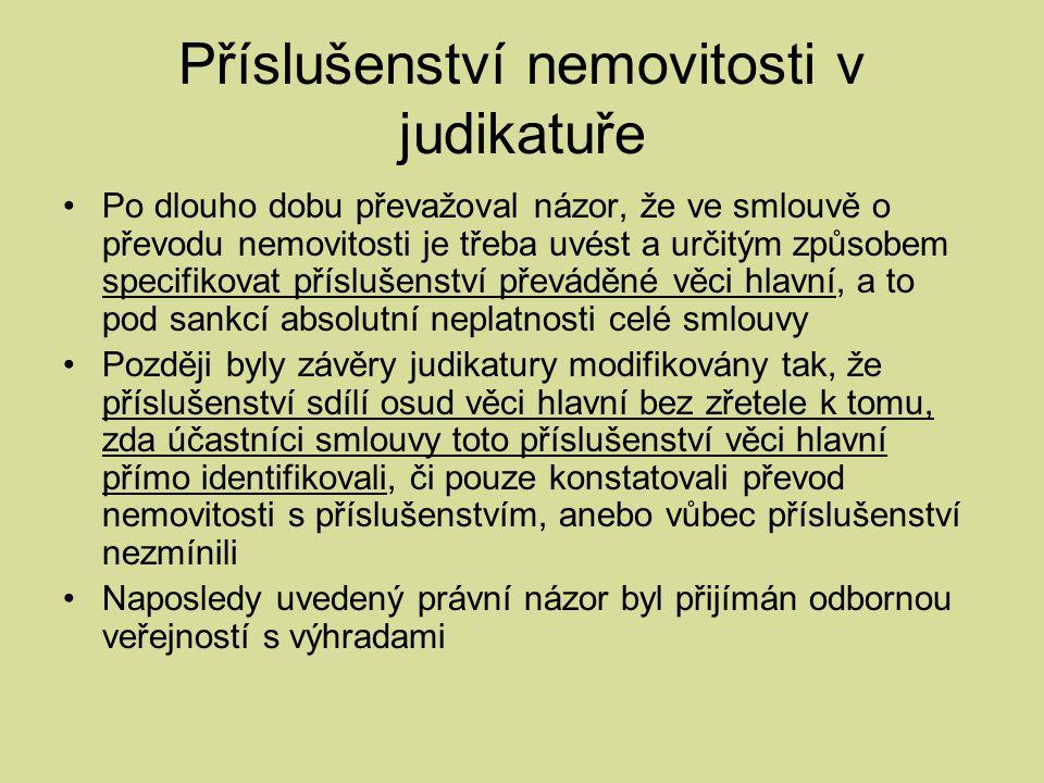Příslušenství nemovitosti v judikatuře Po dlouho dobu převažoval názor, že ve smlouvě o převodu nemovitosti je třeba uvést a určitým způsobem specifik