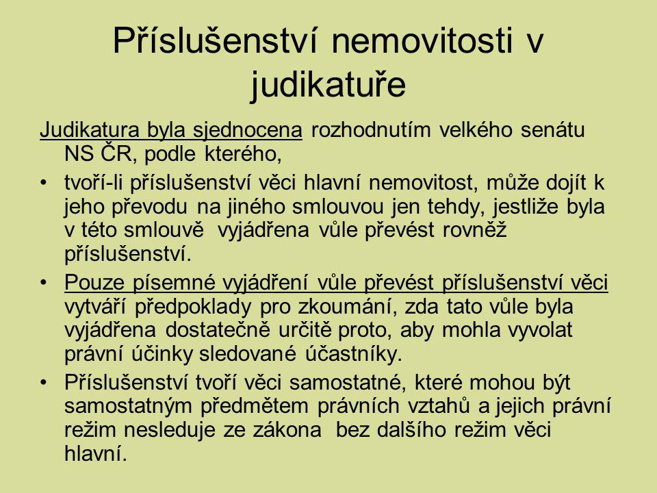 Příslušenství nemovitosti v judikatuře Judikatura byla sjednocena rozhodnutím velkého senátu NS ČR, podle kterého, tvoří-li příslušenství věci hlavní