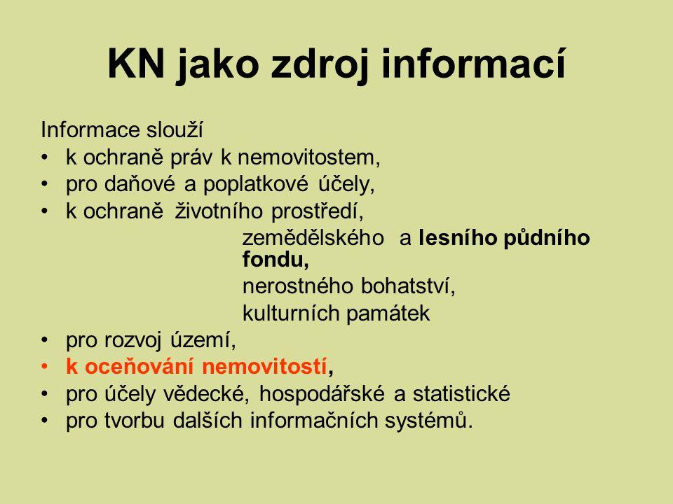 KN jako zdroj informací Informace slouží k ochraně práv k nemovitostem, pro daňové a poplatkové účely, k ochraně životního prostředí, zemědělského a l