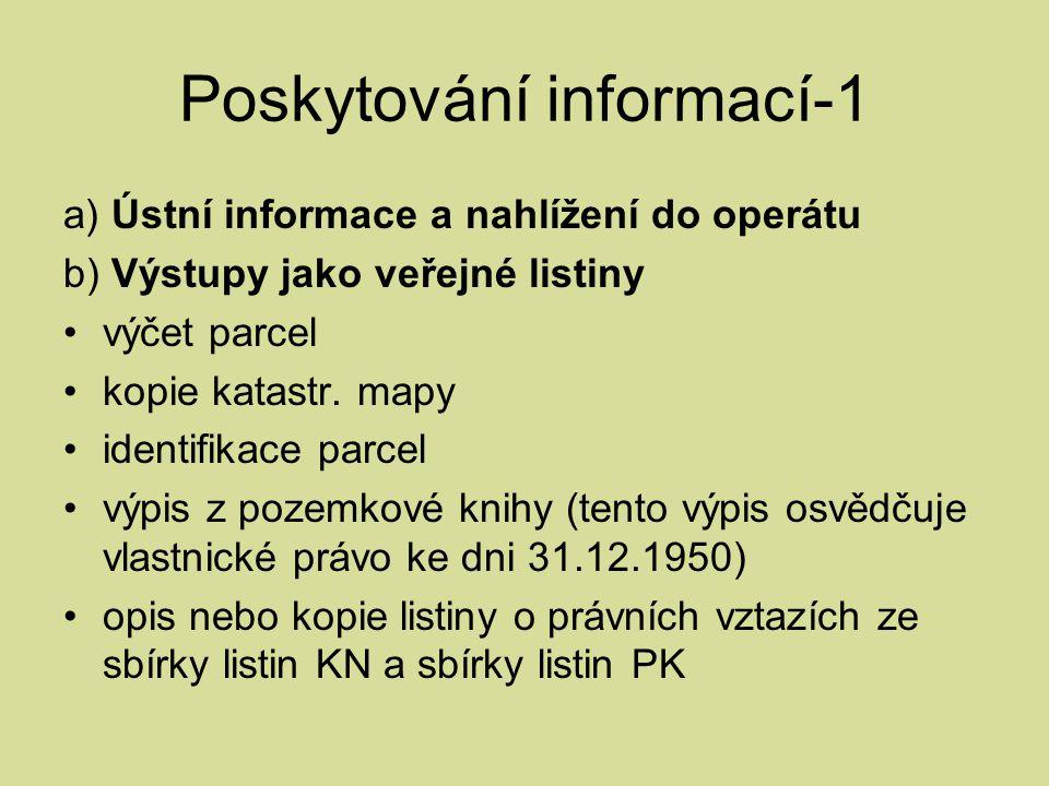 Poskytování informací-1 a) Ústní informace a nahlížení do operátu b) Výstupy jako veřejné listiny výčet parcel kopie katastr. mapy identifikace parcel