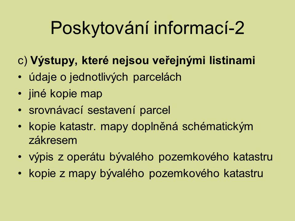 Poskytování informací-2 c) Výstupy, které nejsou veřejnými listinami údaje o jednotlivých parcelách jiné kopie map srovnávací sestavení parcel kopie k