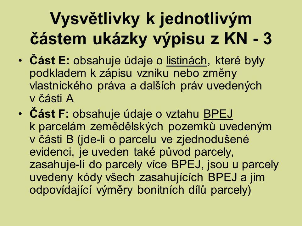 Vysvětlivky k jednotlivým částem ukázky výpisu z KN - 3 Část E: obsahuje údaje o listinách, které byly podkladem k zápisu vzniku nebo změny vlastnické