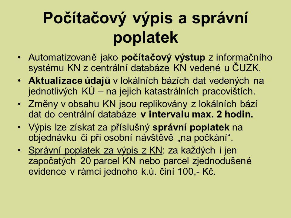 Počítačový výpis a správní poplatek Automatizovaně jako počítačový výstup z informačního systému KN z centrální databáze KN vedené u ČUZK. Aktualizace