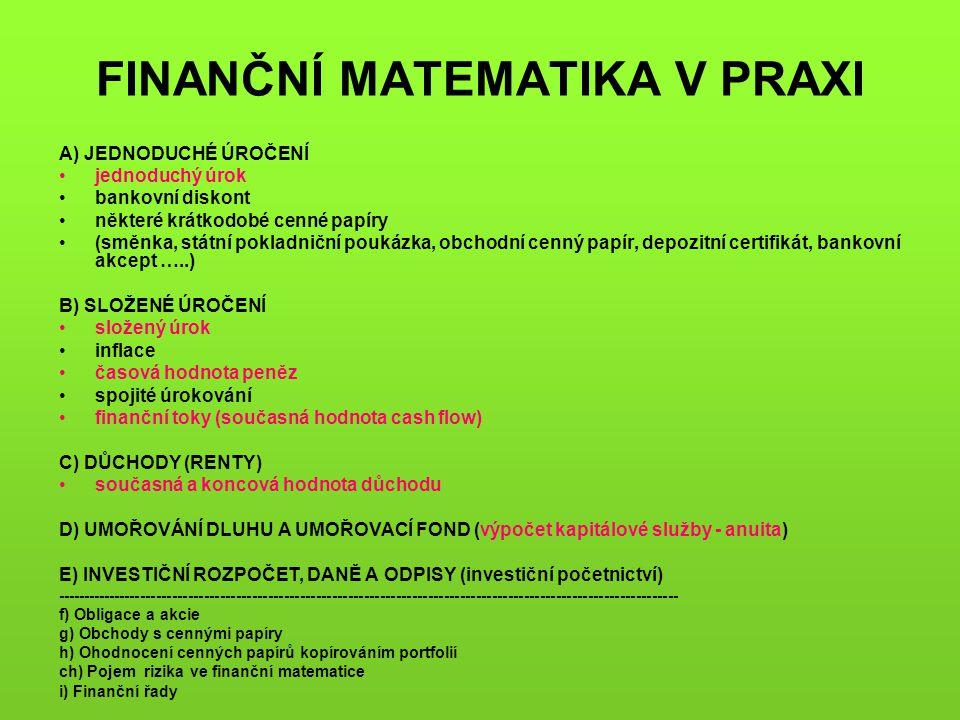 FINANČNÍ MATEMATIKA V PRAXI A) JEDNODUCHÉ ÚROČENÍ jednoduchý úrok bankovní diskont některé krátkodobé cenné papíry (směnka, státní pokladniční poukázk