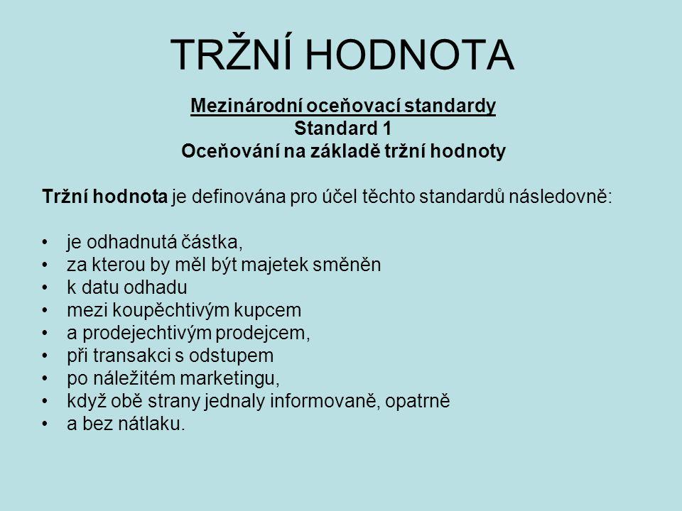 TRŽNÍ HODNOTA Mezinárodní oceňovací standardy Standard 1 Oceňování na základě tržní hodnoty Tržní hodnota je definována pro účel těchto standardů násl