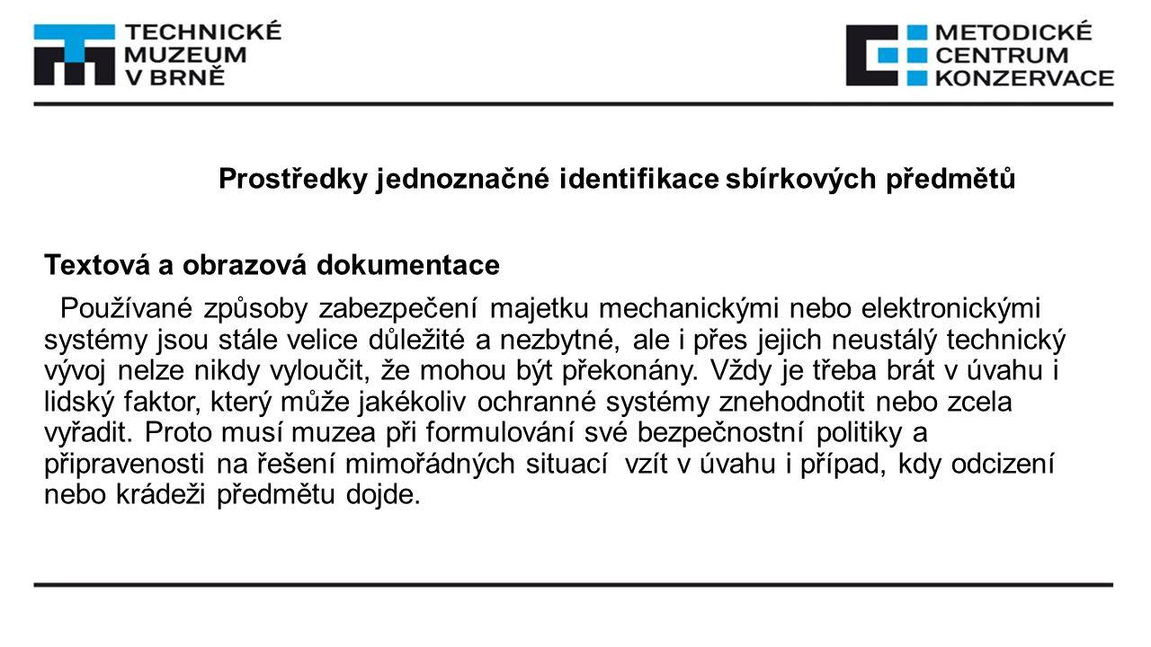 Prostředky jednoznačné identifikace sbírkových předmětů Textová a obrazová dokumentace Používané způsoby zabezpečení majetku mechanickými nebo elektro