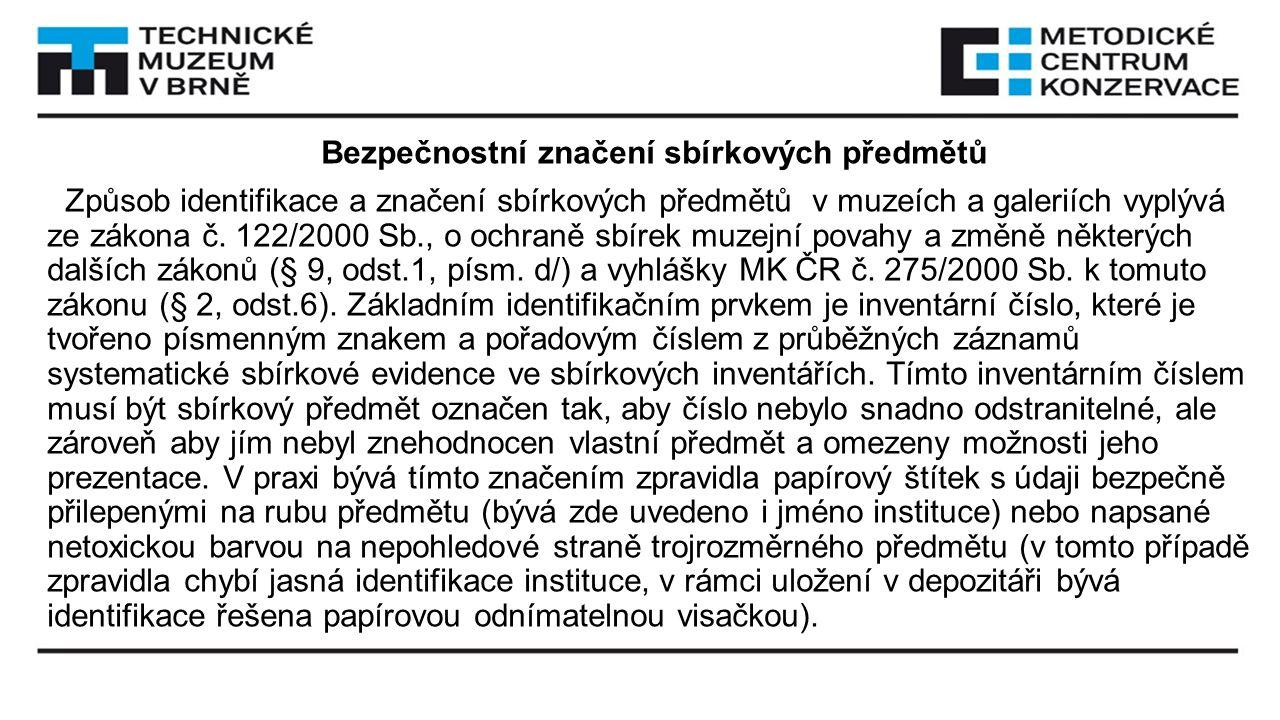 Bezpečnostní značení sbírkových předmětů Způsob identifikace a značení sbírkových předmětů v muzeích a galeriích vyplývá ze zákona č. 122/2000 Sb., o