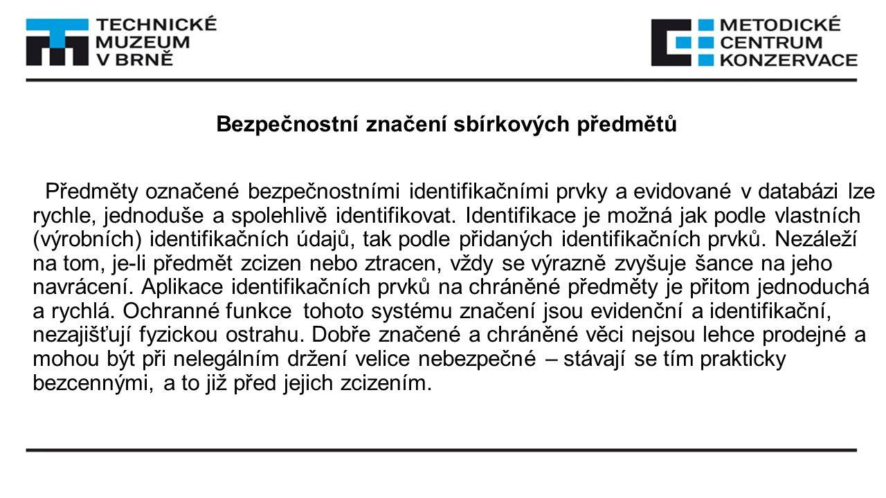 Bezpečnostní značení sbírkových předmětů Předměty označené bezpečnostními identifikačními prvky a evidované v databázi lze rychle, jednoduše a spolehl
