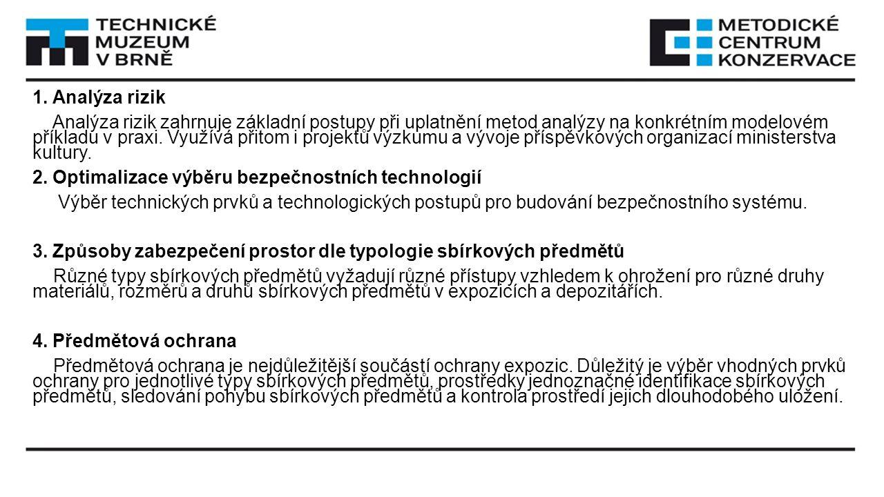 1. Analýza rizik Analýza rizik zahrnuje základní postupy při uplatnění metod analýzy na konkrétním modelovém příkladu v praxi. Využívá přitom i projek