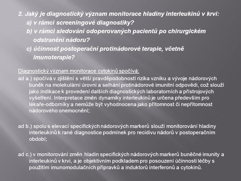 2. Jaký je diagnostický význam monitorace hladiny interleukinů v krvi: a) v rámci screeningové diagnostiky? b) v rámci sledování odoperovaných pacient