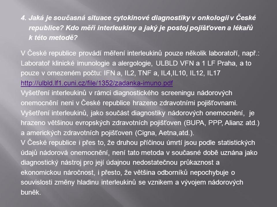 4. Jaká je současná situace cytokinové diagnostiky v onkologii v České republice? Kdo měří interleukiny a jaký je postoj pojišťoven a lékařů k této me
