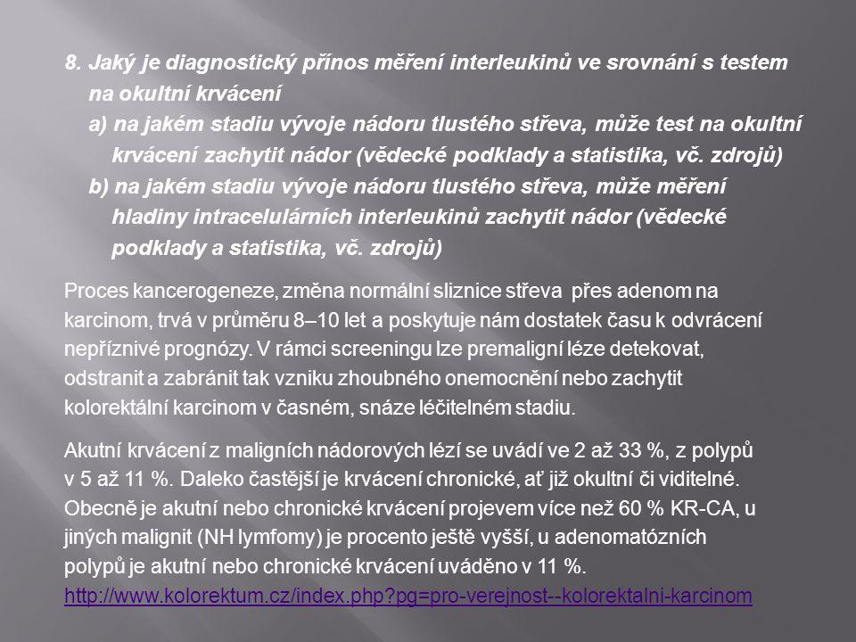 8. Jaký je diagnostický přínos měření interleukinů ve srovnání s testem na okultní krvácení a) na jakém stadiu vývoje nádoru tlustého střeva, může tes