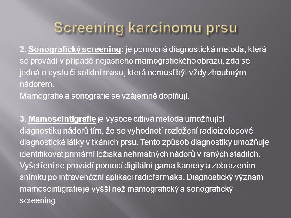 2. Sonografický screening: je pomocná diagnostická metoda, která se provádí v případě nejasného mamografického obrazu, zda se jedná o cystu či solidní