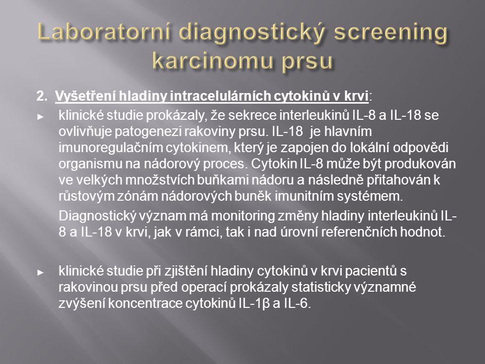 2. Vyšetření hladiny intracelulárních cytokinů v krvi: ► klinické studie prokázaly, že sekrece interleukinů IL-8 a IL-18 se ovlivňuje patogenezi rakov