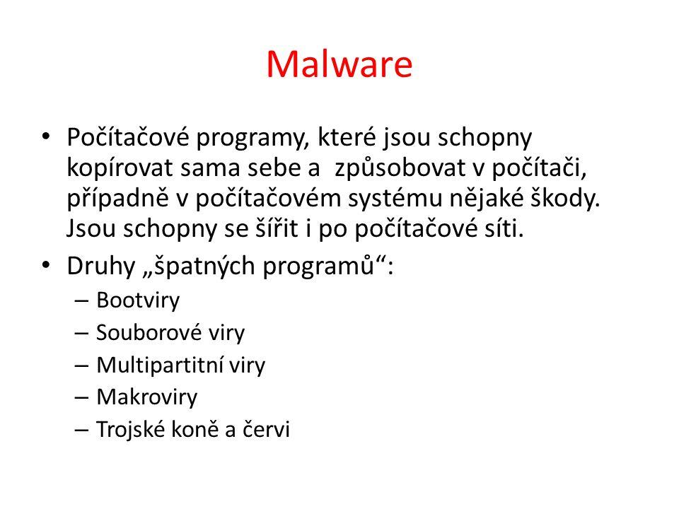 Malware Počítačové programy, které jsou schopny kopírovat sama sebe a způsobovat v počítači, případně v počítačovém systému nějaké škody.