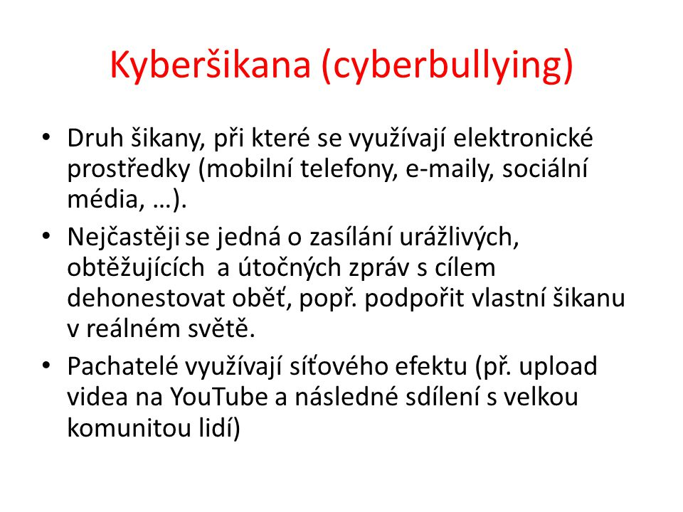 Kyberšikana (cyberbullying) Druh šikany, při které se využívají elektronické prostředky (mobilní telefony, e-maily, sociální média, …).