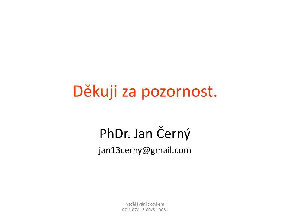 Děkuji za pozornost. PhDr. Jan Černý jan13cerny@gmail.com Vzdělávání dotykem CZ.1.07/1.3.00/51.0031