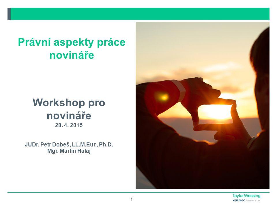 Workshop pro novináře 28.4. 2015 JUDr. Petr Dobeš, LL.M.Eur., Ph.D.