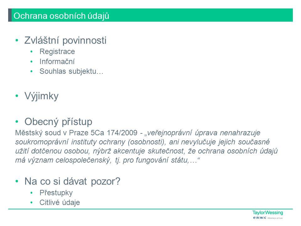 """Zvláštní povinnosti Registrace Informační Souhlas subjektu… Výjimky Obecný přístup Městský soud v Praze 5Ca 174/2009 - """"veřejnoprávní úprava nenahrazuje soukromoprávní instituty ochrany (osobnosti), ani nevylučuje jejich současné užití dotčenou osobou, nýbrž akcentuje skutečnost, že ochrana osobních údajů má význam celospolečenský, tj."""