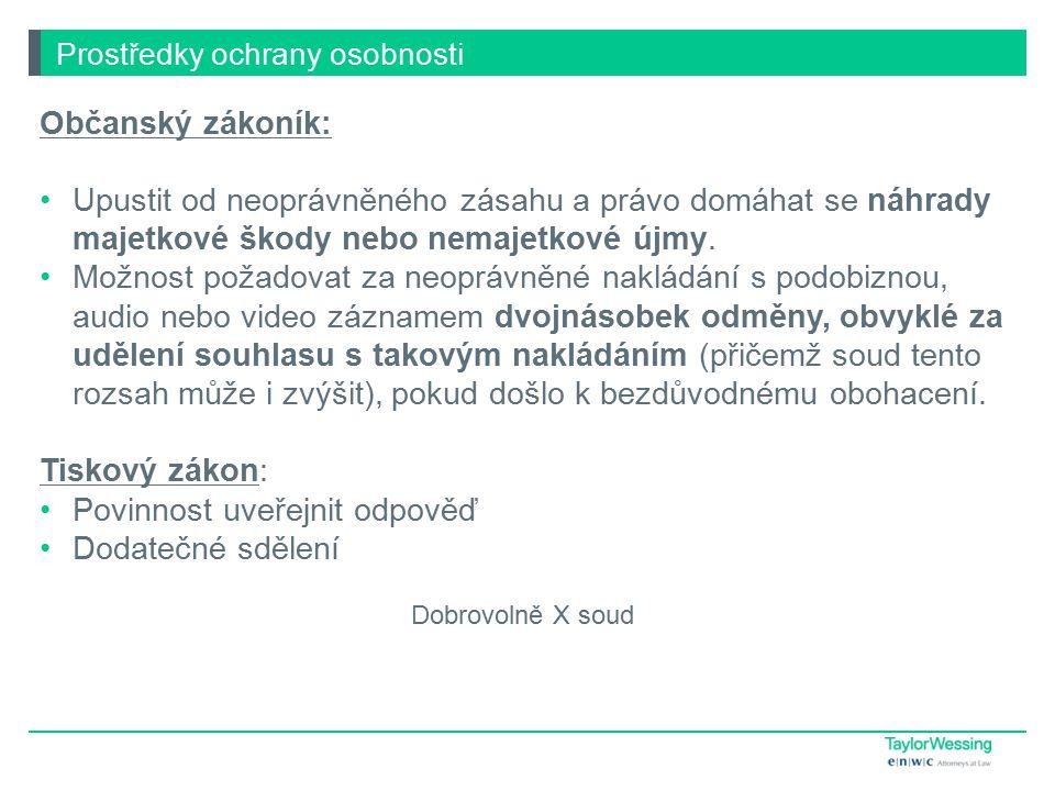 Prostředky ochrany osobnosti Občanský zákoník: Upustit od neoprávněného zásahu a právo domáhat se náhrady majetkové škody nebo nemajetkové újmy.