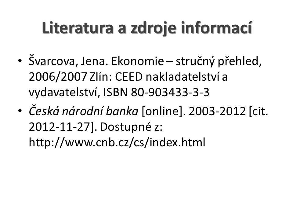 Literatura a zdroje informací Švarcova, Jena. Ekonomie – stručný přehled, 2006/2007 Zlín: CEED nakladatelství a vydavatelství, ISBN 80-903433-3-3 Česk