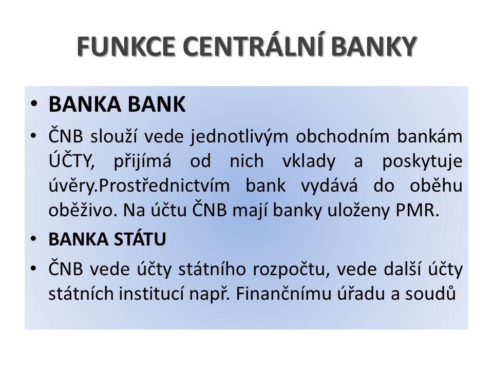 FUNKCE CENTRÁLNÍ BANKY BANKA BANK ČNB slouží vede jednotlivým obchodním bankám ÚČTY, přijímá od nich vklady a poskytuje úvěry.Prostřednictvím bank vydává do oběhu oběživo.