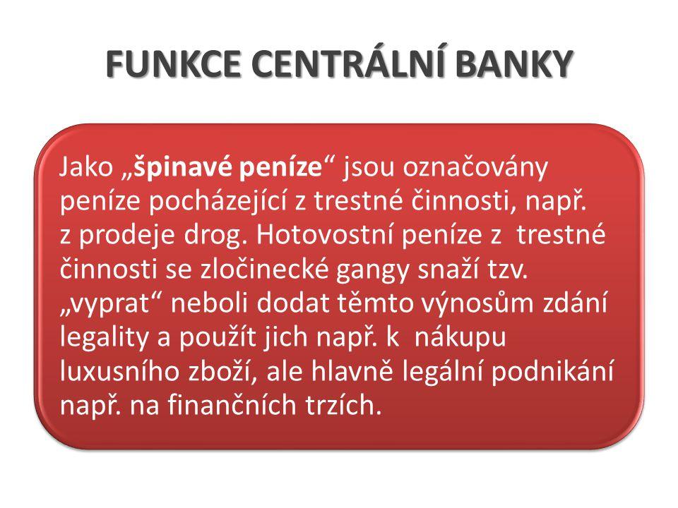 """FUNKCE CENTRÁLNÍ BANKY Jako """"špinavé peníze"""" jsou označovány peníze pocházející z trestné činnosti, např. z prodeje drog. Hotovostní peníze z trestné"""