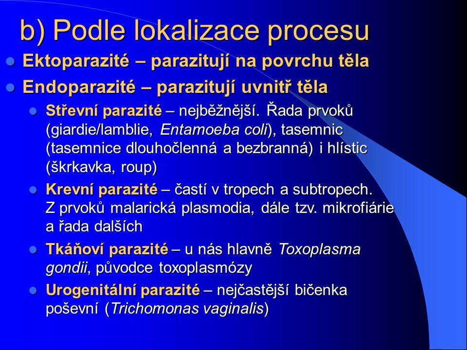 Rozdělení parazitů: a) systematické Prvoci (měňavky, bičíkovci…) Prvoci (měňavky, bičíkovci…) Motolice (Trematoda) Motolice (Trematoda) Tasemnice (Ces