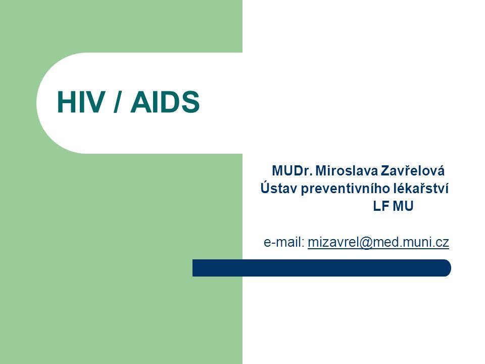 HIV / AIDS MUDr. Miroslava Zavřelová Ústav preventivního lékařství LF MU e-mail: mizavrel@med.muni.czmizavrel@med.muni.cz