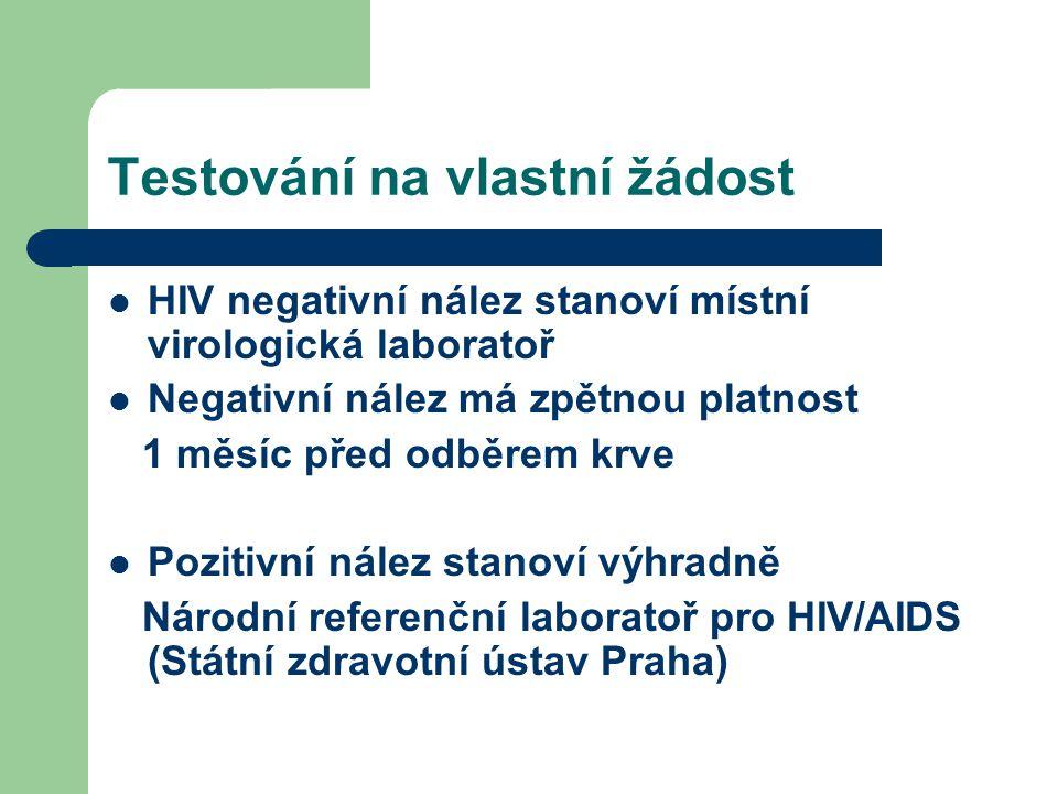 Testování na vlastní žádost HIV negativní nález stanoví místní virologická laboratoř Negativní nález má zpětnou platnost 1 měsíc před odběrem krve Pozitivní nález stanoví výhradně Národní referenční laboratoř pro HIV/AIDS (Státní zdravotní ústav Praha)
