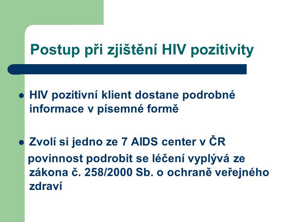 Postup při zjištění HIV pozitivity HIV pozitivní klient dostane podrobné informace v písemné formě Zvolí si jedno ze 7 AIDS center v ČR povinnost podrobit se léčení vyplývá ze zákona č.