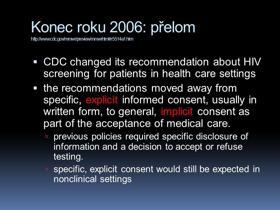 Konec roku 2006: přelom http://www.cdc.gov/mmwr/preview/mmwrhtml/rr5514a1.htm  CDC změnila své doporučení týkající se screeningu pacientů v nemocničních zařízeních  nařízení se změnilo v tom smyslu, že dříve se od pacienta žádal pro vyšetření séropozitivity explicitní, informovaný souhlas, obvykle ve psané podobě, zatímco nyní je souhlas na test považován za implicitní, zahrnutý do obecného souhlasu s akceptací lékařské péče.
