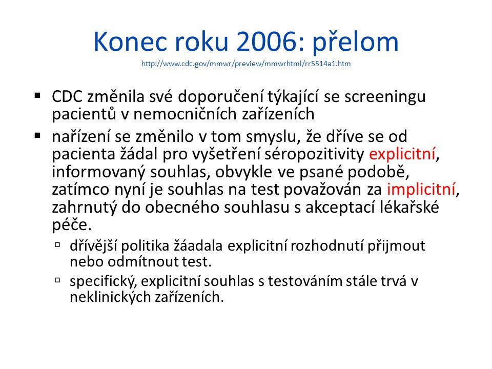 Konec roku 2006: přelom http://www.cdc.gov/mmwr/preview/mmwrhtml/rr5514a1.htm  CDC změnila své doporučení týkající se screeningu pacientů v nemocničn