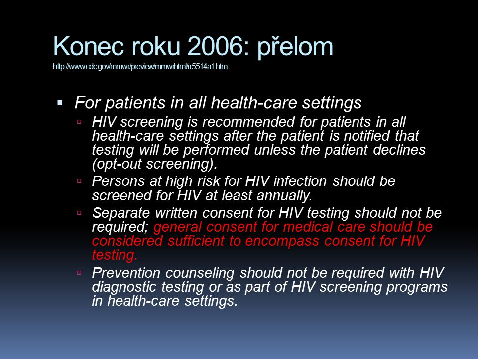 Konec roku 2006: přelom http://www.cdc.gov/mmwr/preview/mmwrhtml/rr5514a1.htm  For pregnant women  HIV screening should be included in the routine panel of prenatal screening tests for all pregnant women.