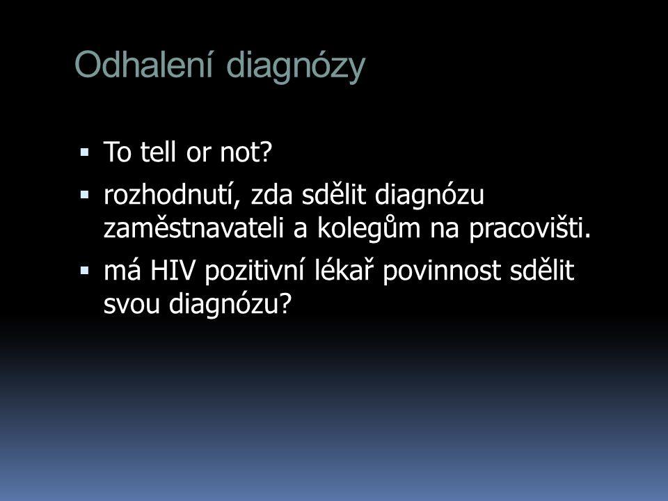 Odhalení diagnózy  To tell or not?  rozhodnutí, zda sdělit diagnózu zaměstnavateli a kolegům na pracovišti.  má HIV pozitivní lékař povinnost sděli