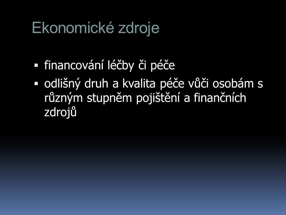 Ekonomické zdroje  financování léčby či péče  odlišný druh a kvalita péče vůči osobám s různým stupněm pojištění a finančních zdrojů