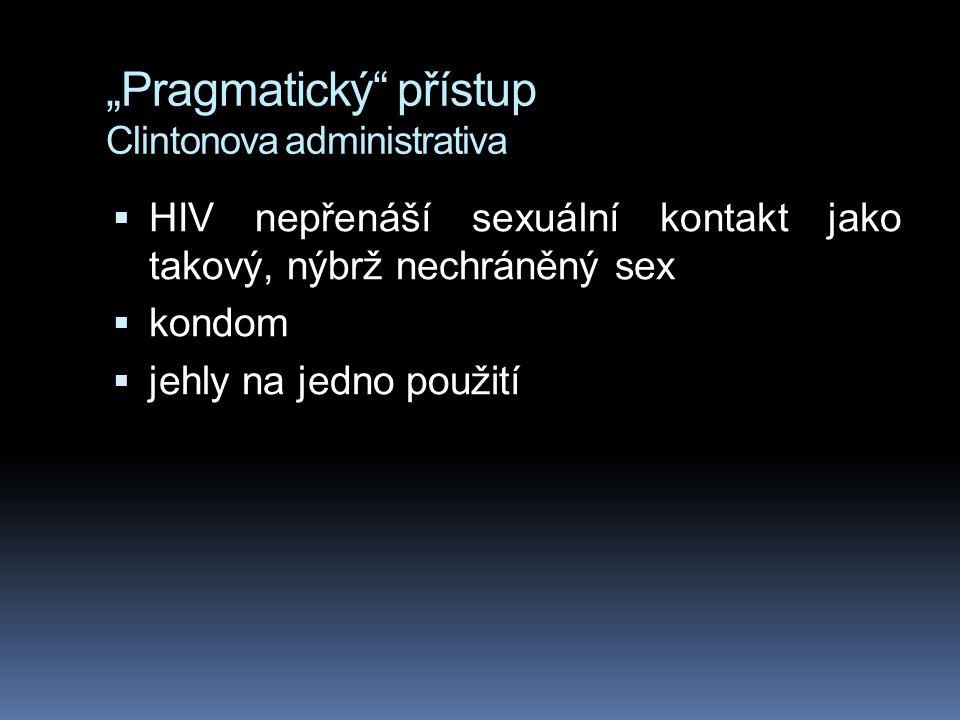 """""""Pragmatický"""" přístup Clintonova administrativa  HIV nepřenáší sexuální kontakt jako takový, nýbrž nechráněný sex  kondom  jehly na jedno použití"""