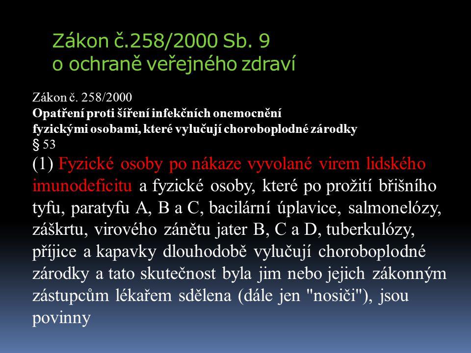 Zákon č.258/2000 Sb. 9 o ochraně veřejného zdraví Zákon č. 258/2000 Opatření proti šíření infekčních onemocnění fyzickými osobami, které vylučují chor