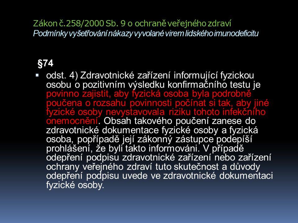 Zákon č.258/2000 Sb. 9 o ochraně veřejného zdraví Podmínky vyšetřování nákazy vyvolané virem lidského imunodeficitu §74  odst. 4) Zdravotnické zaříze