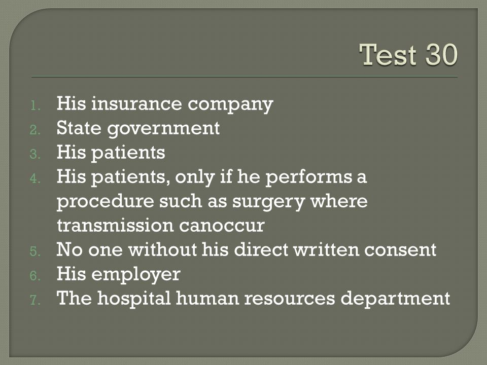 1. His insurance company 2. State government 3. His patients 4. His patients, only if he performs a procedure such as surgery where transmission canoc