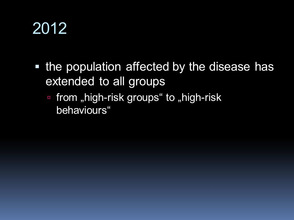 """ the population affected by the disease has extended to all groups  from """"high-risk groups to """"high-risk behaviours"""