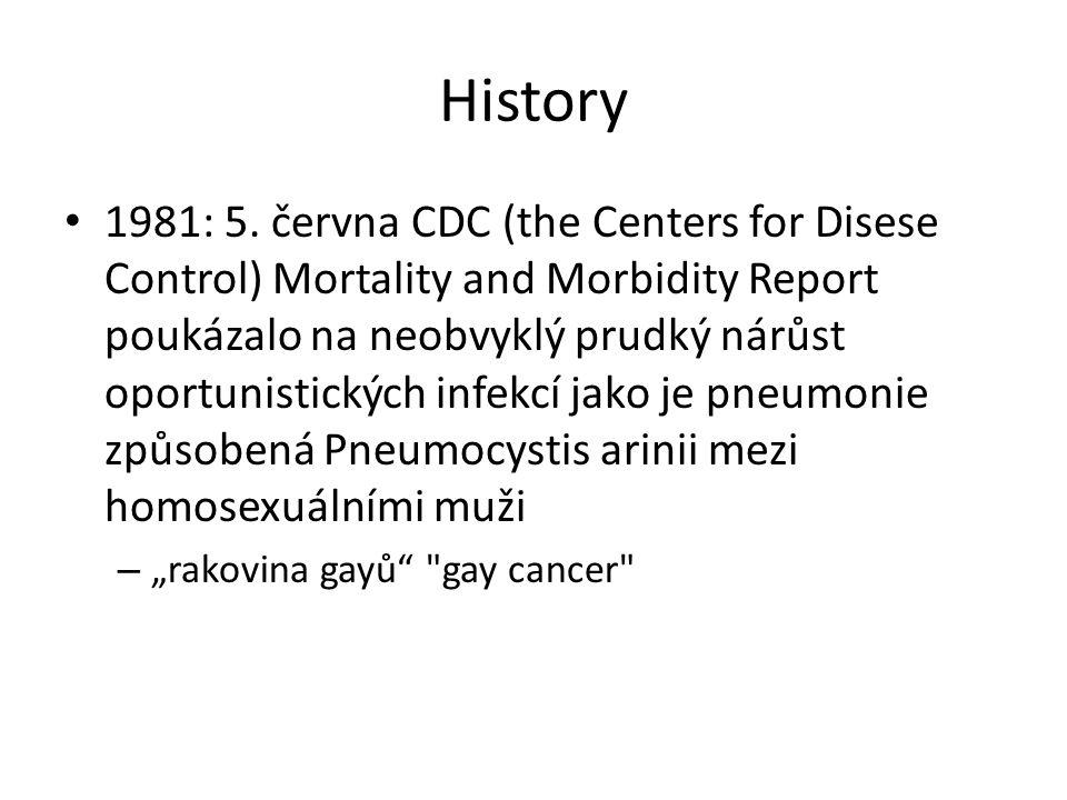 Historie GRID - gay-related immune disorder červenec 1981 – 108 zaznamenaných případů, 43 jedinců zemřelo 1982: Acquired Immunodeficiency Syndrome se stává termín užitým CDC pro popis tohoto neobvyklého výbuchu oportunních infekcí 1984: Virus HIV je identifikován týmem francouzských badatelů